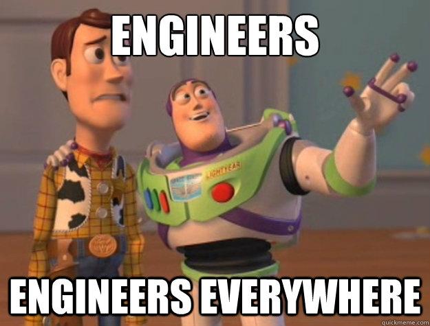 Engineers Engineers everywhere  Buzz Lightyear