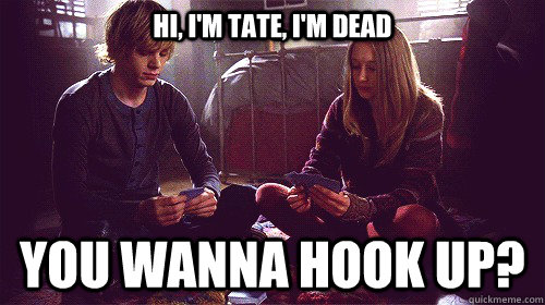HI I M TATE. I M DEAD. WANNA HOOK UP