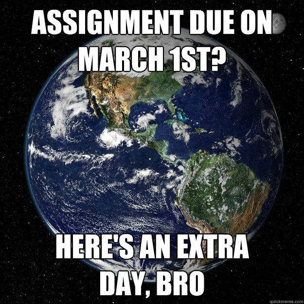 assignment due on march 1st?  Here's an extra  day, bro