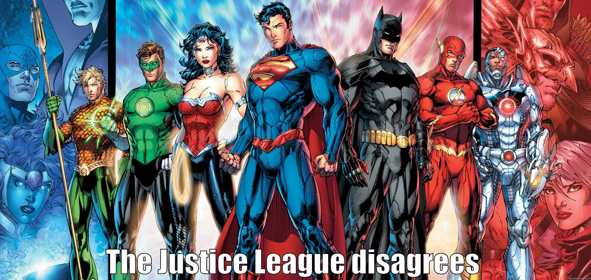 THE JUSTICE LEAGUE DISAGREES Misc