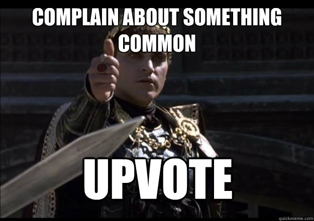 Complain about something common  Upvote