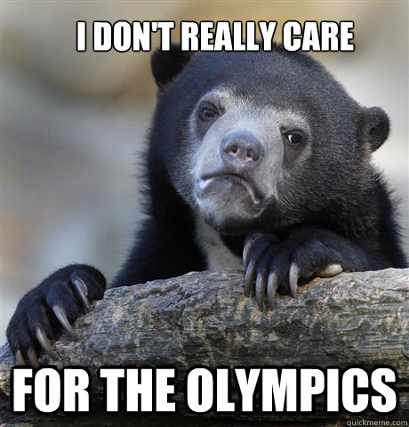 I don't really care for the olympics - I don't really care for the olympics  Confession Bear