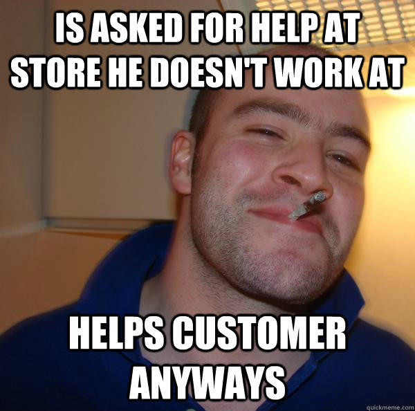 Is Asked for help at store he doesn't work at Helps customer anyways