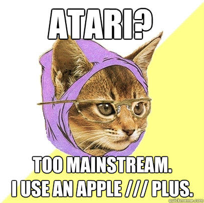 Atari? Too mainstream. I use an Apple /// Plus. - Atari? Too mainstream. I use an Apple /// Plus.  Hipster Kitty