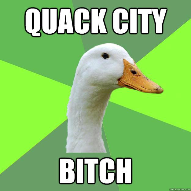 quack city bitch  Biology Student Duck