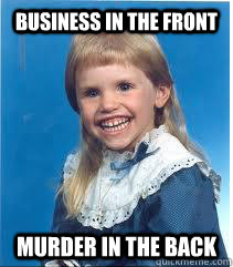 Business in the front Murder in the back