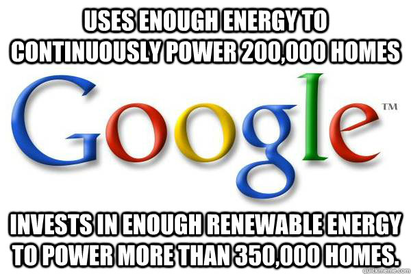 uses enough energy to continuously power 200,000 homes invests in enough renewable energy to power more than 350,000 homes.