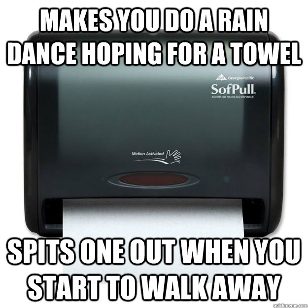 Makes you do a rain dance hoping for a towel Spits one out when you start to walk away - Makes you do a rain dance hoping for a towel Spits one out when you start to walk away  Scumbag Towel Dispenser