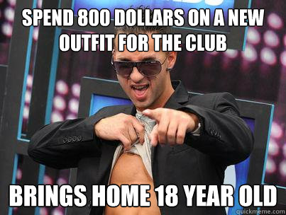 Spend 800 dollars on a new outfit for the club Brings home 18 year old