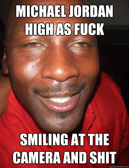 Michael jordan high as fuck smiling at the camera and shit  Michael Jordan High as Fuck