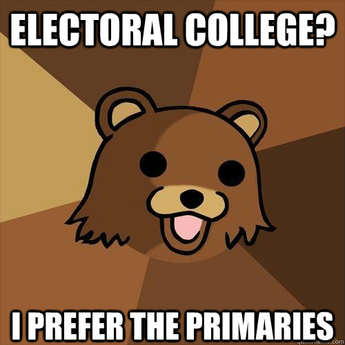 Electoral college? I prefer the primaries - Electoral college? I prefer the primaries  Pedobear