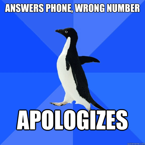 answers phone, wrong number apologizes - answers phone, wrong number apologizes  Socially Awkward Penguin