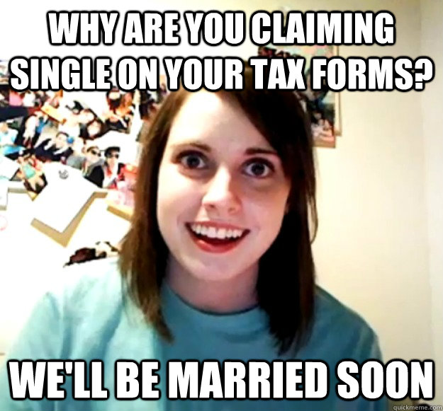 Why are you claiming single on your tax forms? we'll be married soon - Why are you claiming single on your tax forms? we'll be married soon  Misc