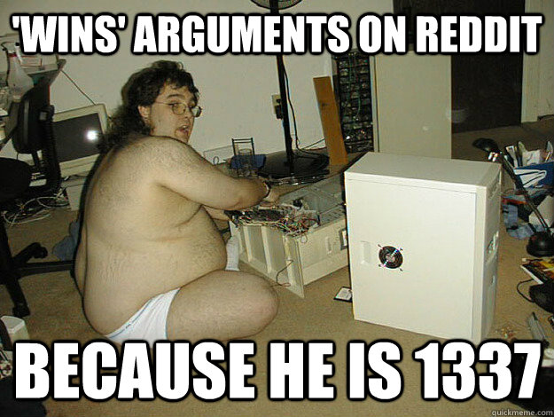 'Wins' arguments on reddit Because he is 1337 - 'Wins' arguments on reddit Because he is 1337  Basement Nerd