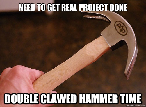 Need To Get Real Project Done Double Clawed Hammer Time - Need To Get Real Project Done Double Clawed Hammer Time  Double-Clawed PHP