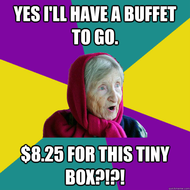 Yes i'll have a buffet to go. $8.25 for this tiny box?!?!