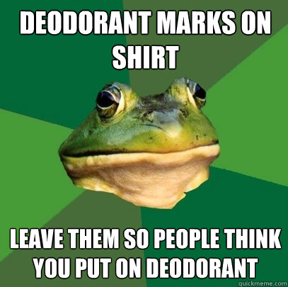 Deodorant marks on shirt leave them so people think you put on deodorant  - Deodorant marks on shirt leave them so people think you put on deodorant   Foul Bachelor Frog