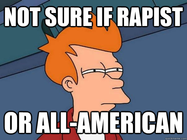 Not sure if rapist or all-american - Not sure if rapist or all-american  Not sure Fry