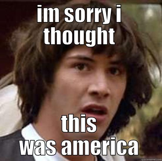 oh please - IM SORRY I THOUGHT THIS WAS AMERICA conspiracy keanu