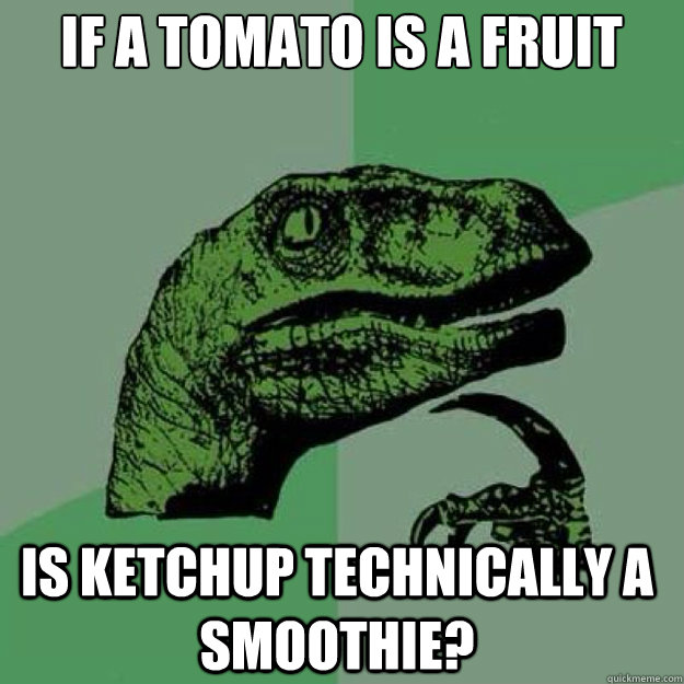 If a tomato is a fruit    is ketchup technically a smoothie? - If a tomato is a fruit    is ketchup technically a smoothie?  raptor