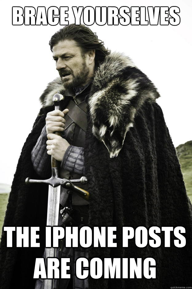 Brace yourselves the iphone posts are coming - Brace yourselves the iphone posts are coming  Winter is coming