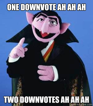 one downvote ah ah ah two downvotes ah ah ah