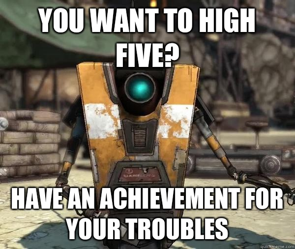 You want to high five? Have an achievement for your troubles
