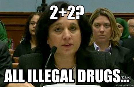 2+2? all illegal drugs...