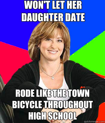 won't let her daughter date rode like the town bicycle throughout high school - won't let her daughter date rode like the town bicycle throughout high school  Sheltering Suburban Mom