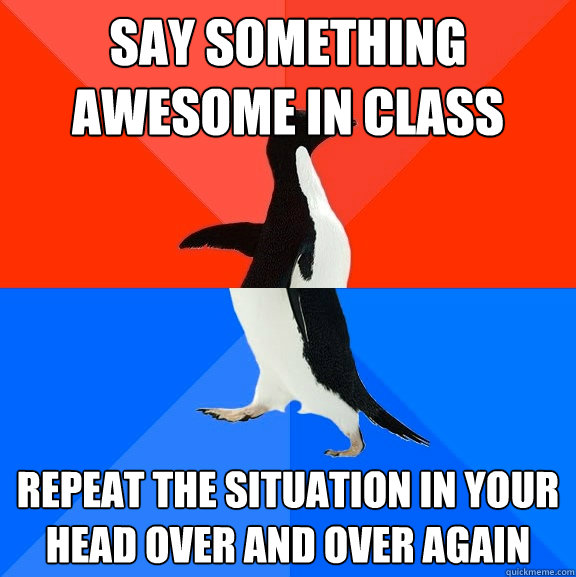 say something awesome in class repeat the situation in your head over and over again - say something awesome in class repeat the situation in your head over and over again  Socially Awesome Awkward Penguin