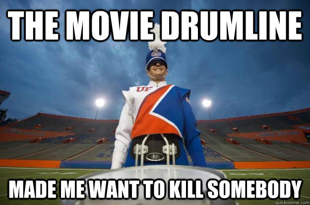The movie Drumline made me want to kill somebody - The movie Drumline made me want to kill somebody  Drumline Patrick