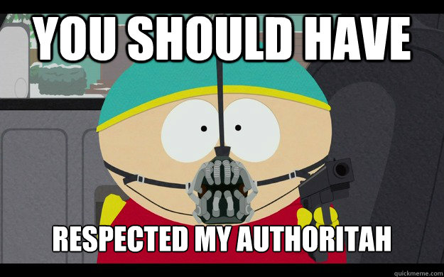 You should have respected my authoritah - You should have respected my authoritah  Cartman Bane