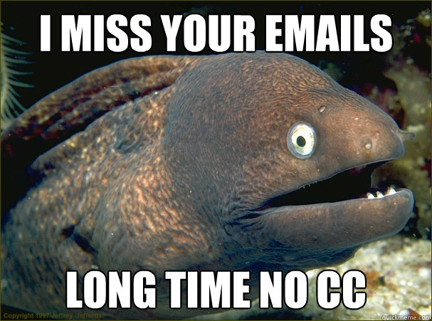 I miss your emails long time no CC - I miss your emails long time no CC  Bad Joke Eel