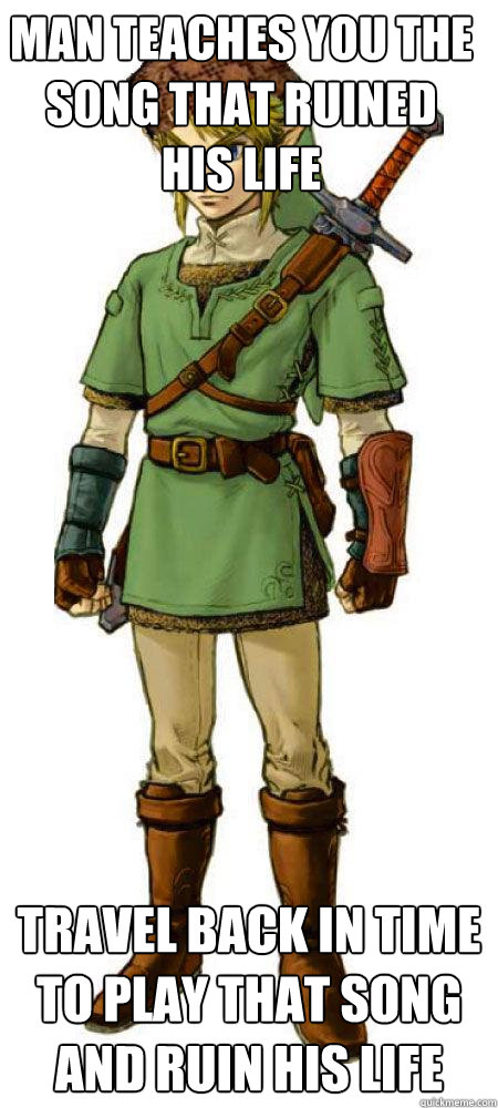 Man teaches you the song that ruined his life Travel back in time to play that song and ruin his life  Scumbag Link