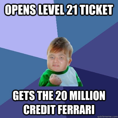 Opens level 21 ticket gets the 20 million credit Ferrari