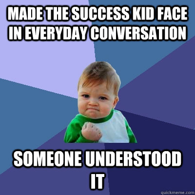 Made the success kid face in everyday conversation someone understood it - Made the success kid face in everyday conversation someone understood it  Success Kid