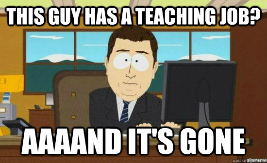 This guy has a teaching job? AAAAND it's GONE - This guy has a teaching job? AAAAND it's GONE  aaaand its gone