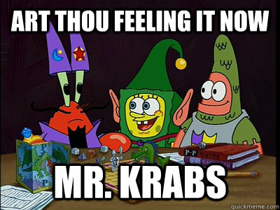 art thou feeling it now mr. krabs - art thou feeling it now mr. krabs  Misc