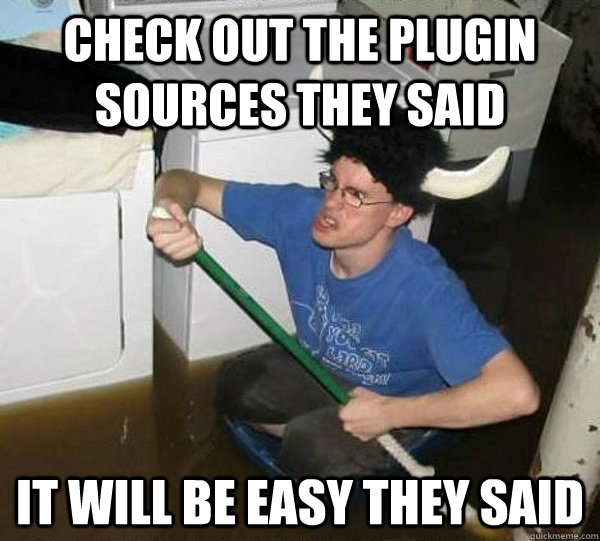 Check Out The Plugin Sources They Said It Will Be Easy They Said