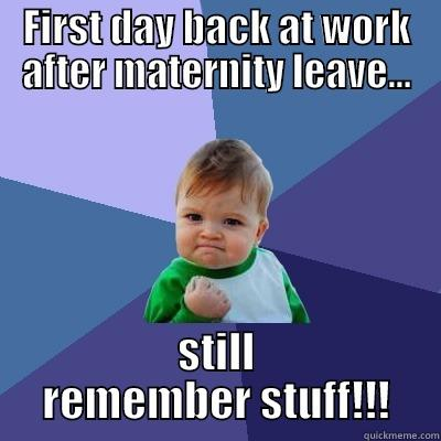 Maternity leave return - FIRST DAY BACK AT WORK AFTER MATERNITY LEAVE... STILL REMEMBER STUFF!!! Success Kid
