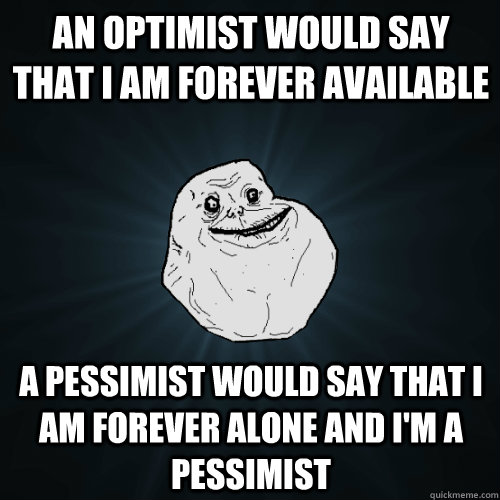 An Optimist Would Say That I Am Forever Available A