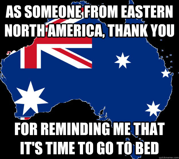 As someone from eastern North America, thank you for reminding me that it's time to go to bed