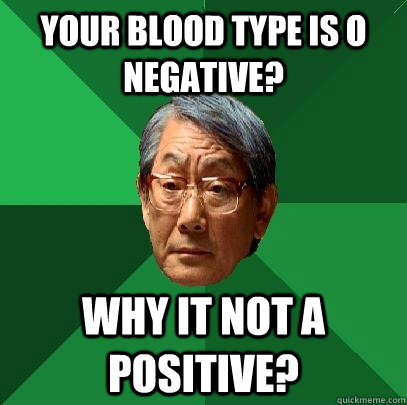 Your blood type is o Negative? Why it not A positive?  High Expectations Asian Father