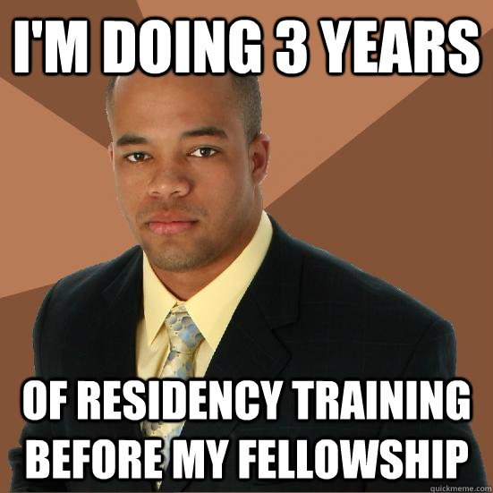 i'm doing 3 years of residency training before my fellowship