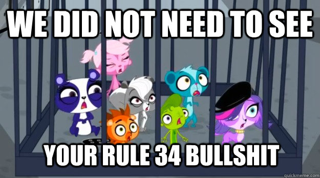 we did not need to see your rule 34 bullshit