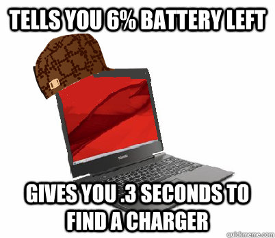 Tells you 6% battery left gives you .3 seconds to find a charger - Tells you 6% battery left gives you .3 seconds to find a charger  Misc