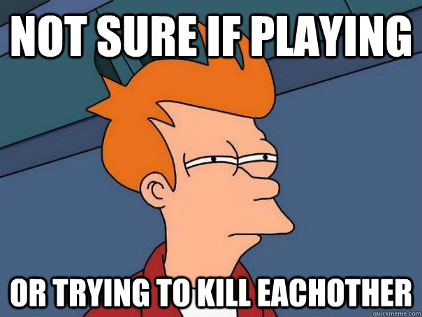 Not sure if playing Or trying to kill eachother  Futurama Fry