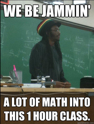 We be jammin' A lot of math into this 1 hour class. - We be jammin' A lot of math into this 1 hour class.  Rasta Science Teacher