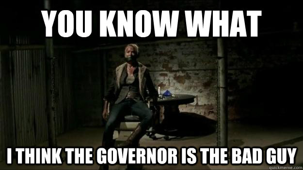you know what I think the governor is the bad guy - you know what I think the governor is the bad guy  Walking Dead Andrea