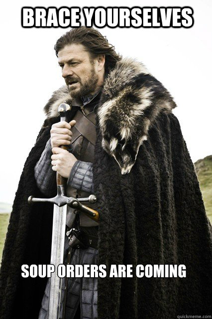 BRACE YOURSELVES  Soup orders are coming  - BRACE YOURSELVES  Soup orders are coming   Brace yourselves... The Facebook Spam is coming